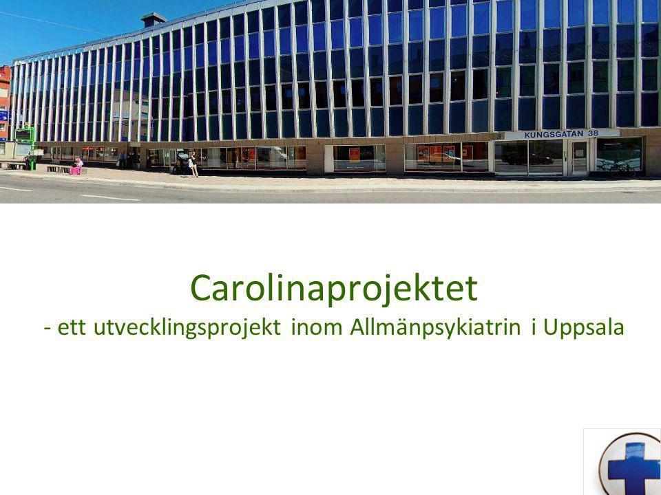 Carolinaprojektet - ett utvecklingsprojekt inom Allmänpsykiatrin i Uppsala