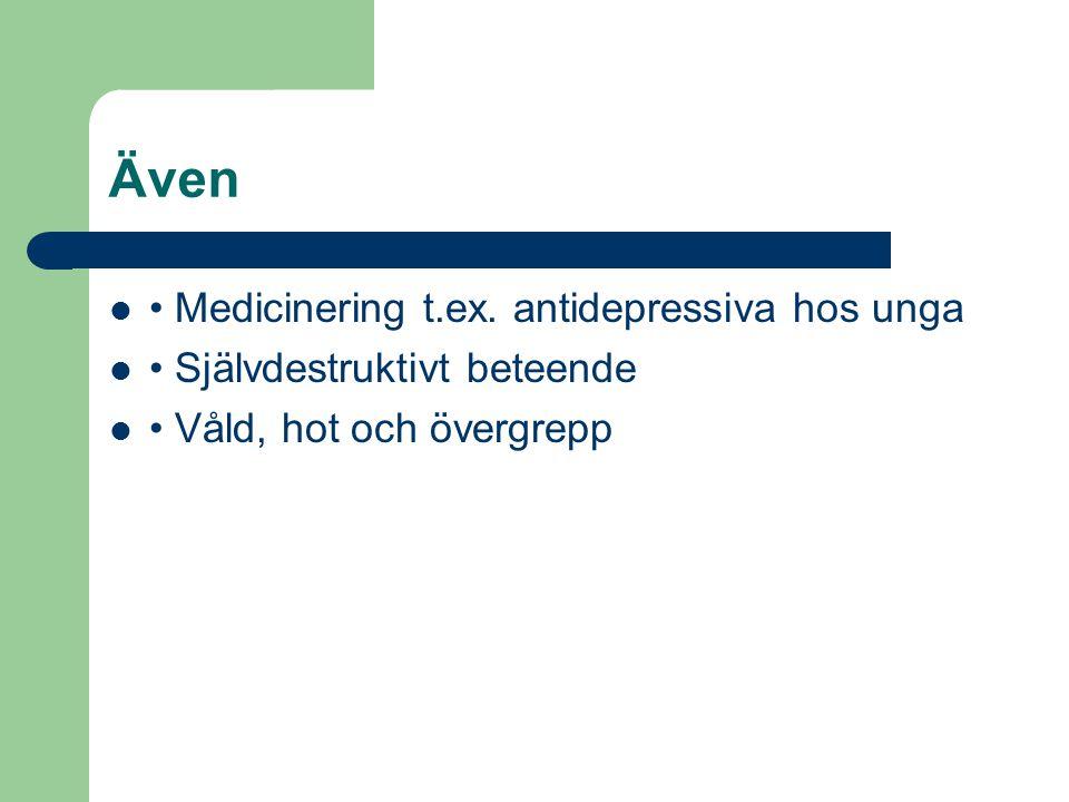 Även Medicinering t.ex. antidepressiva hos unga Självdestruktivt beteende Våld, hot och övergrepp