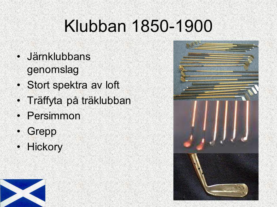 Klubban 1850-1900 Järnklubbans genomslag Stort spektra av loft Träffyta på träklubban Persimmon Grepp Hickory