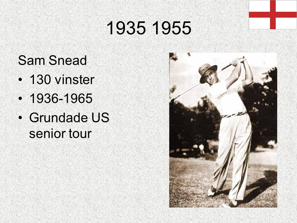 1935 1955 Sam Snead 130 vinster 1936-1965 Grundade US senior tour