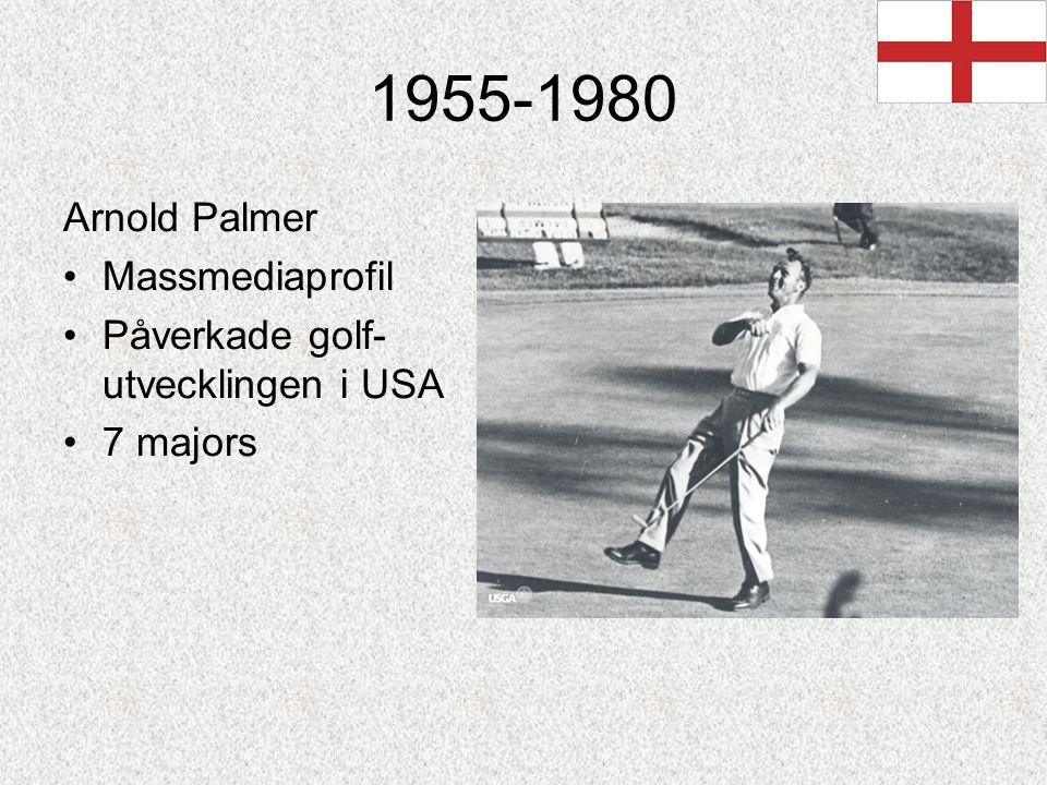 1955-1980 Arnold Palmer Massmediaprofil Påverkade golf- utvecklingen i USA 7 majors