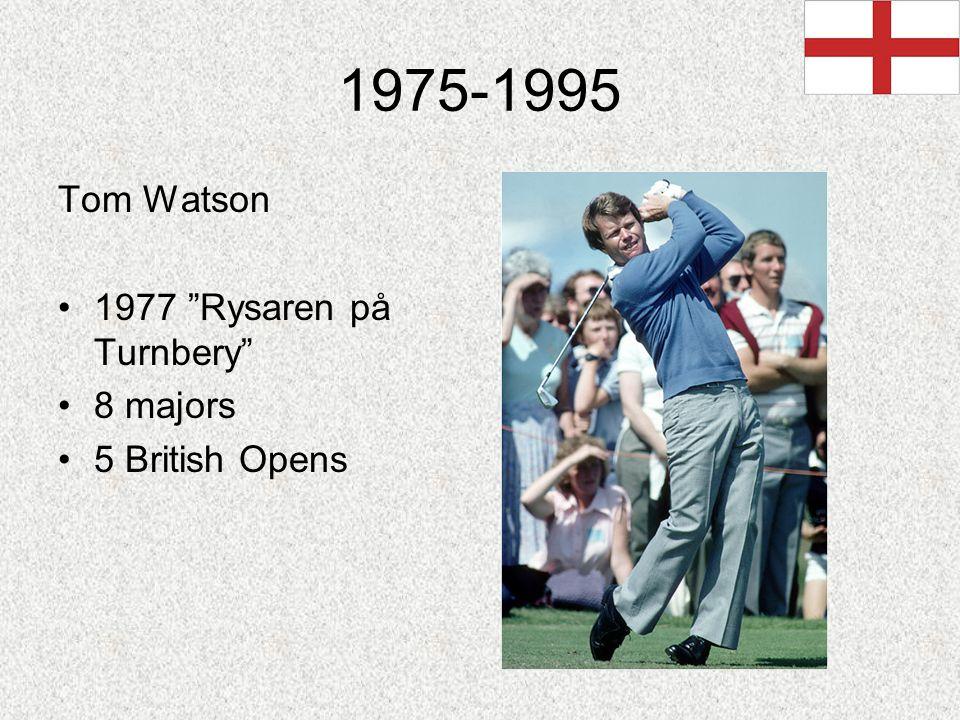 "1975-1995 Tom Watson 1977 ""Rysaren på Turnbery"" 8 majors 5 British Opens"