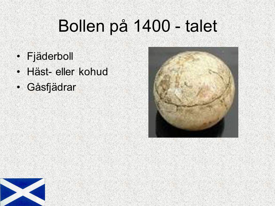 Bollen på 1400 - talet Fjäderboll Häst- eller kohud Gåsfjädrar