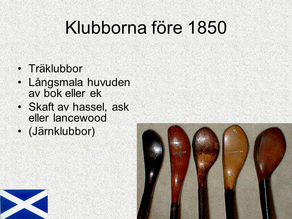 Klubborna före 1850 Träklubbor Långsmala huvuden av bok eller ek Skaft av hassel, ask eller lancewood (Järnklubbor)