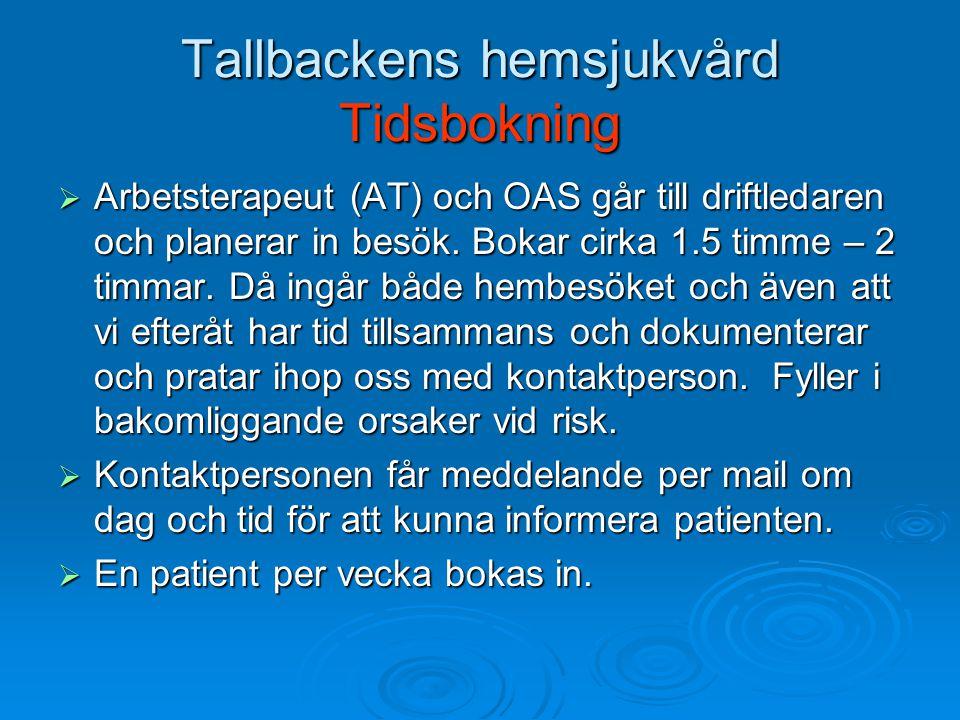 Tallbackens hemsjukvård Tidsbokning  Arbetsterapeut (AT) och OAS går till driftledaren och planerar in besök.