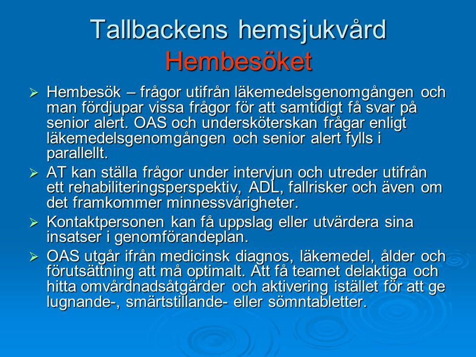 Tallbackens hemsjukvård Hembesöket  Hembesök – frågor utifrån läkemedelsgenomgången och man fördjupar vissa frågor för att samtidigt få svar på senior alert.