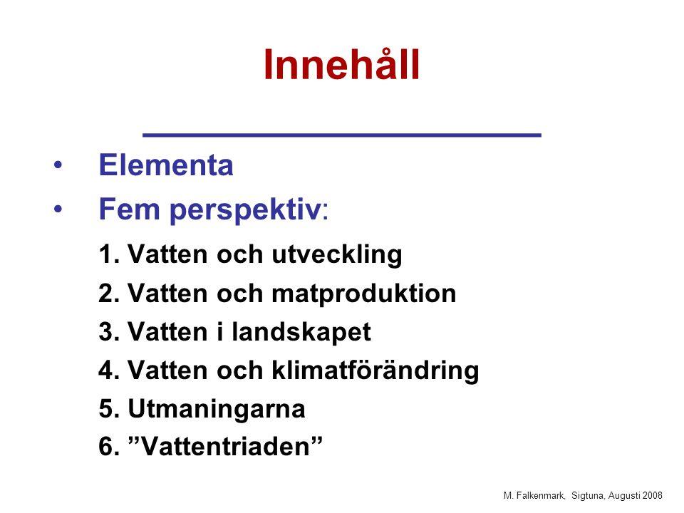 M. Falkenmark, Sigtuna, Augusti 2008 Innehåll _________________ Elementa Fem perspektiv: 1.