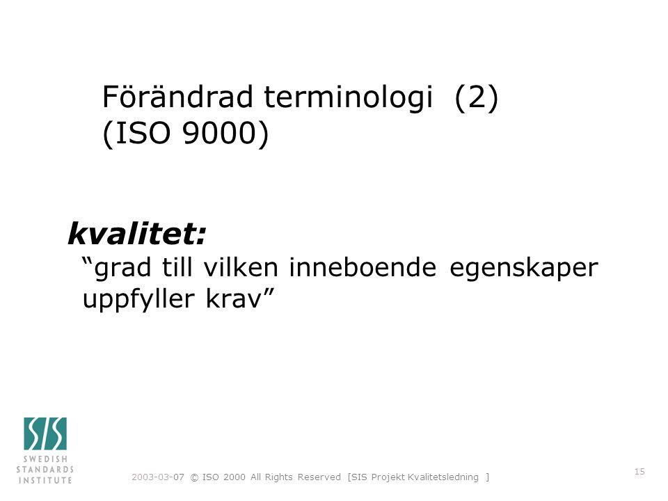"""2003-03-07 © ISO 2000 All Rights Reserved [SIS Projekt Kvalitetsledning ] 15 Förändrad terminologi (2) (ISO 9000) kvalitet: """"grad till vilken inneboen"""
