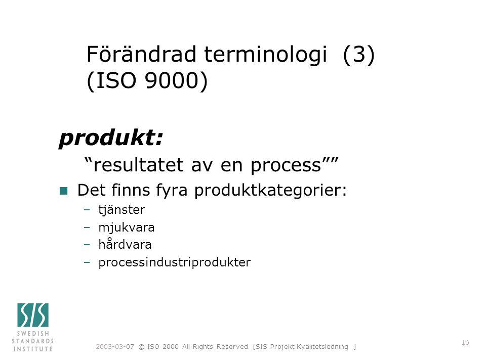 """2003-03-07 © ISO 2000 All Rights Reserved [SIS Projekt Kvalitetsledning ] 16 Förändrad terminologi (3) (ISO 9000) produkt: """"resultatet av en process"""""""""""