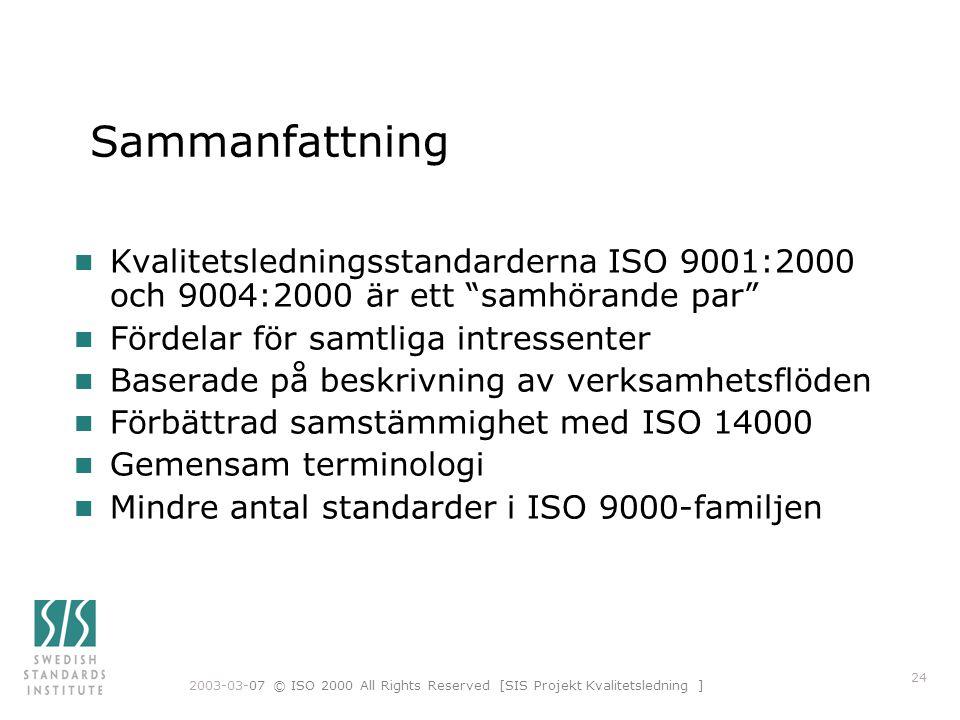 2003-03-07 © ISO 2000 All Rights Reserved [SIS Projekt Kvalitetsledning ] 24 Sammanfattning n Kvalitetsledningsstandarderna ISO 9001:2000 och 9004:200