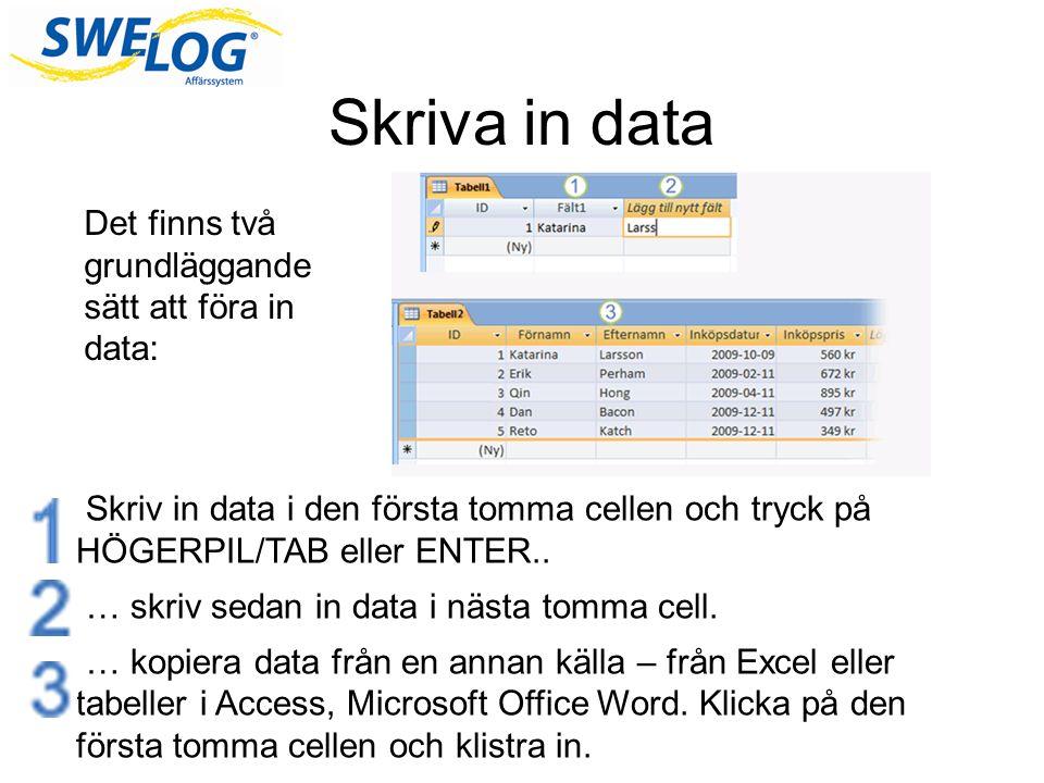 Skriva in data Skriv in data i den första tomma cellen och tryck på HÖGERPIL/TAB eller ENTER..