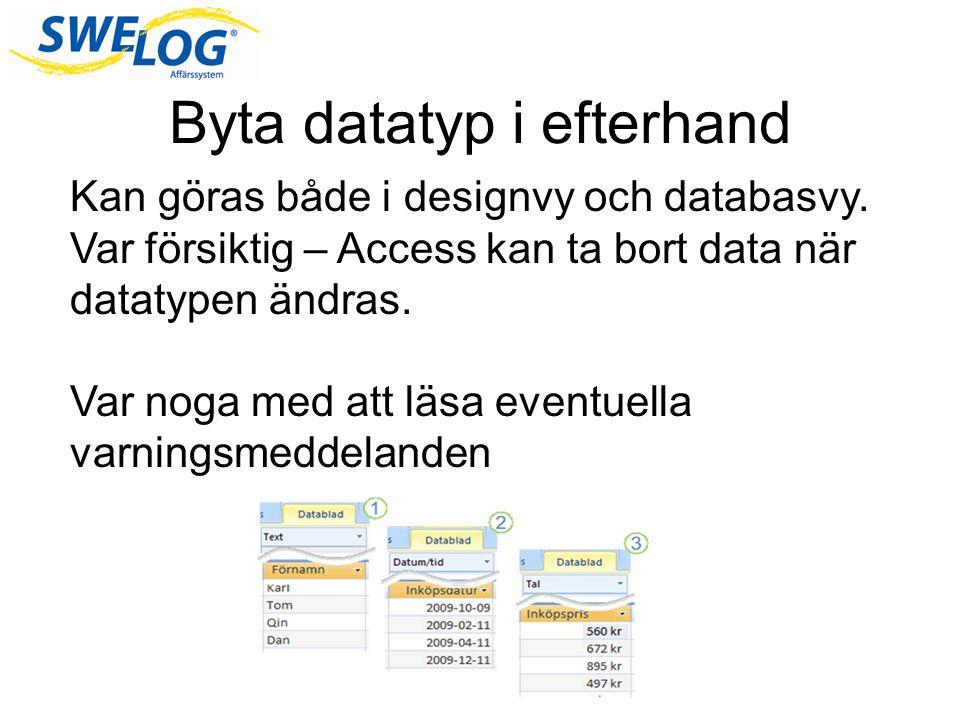 Byta datatyp i efterhand Kan göras både i designvy och databasvy.