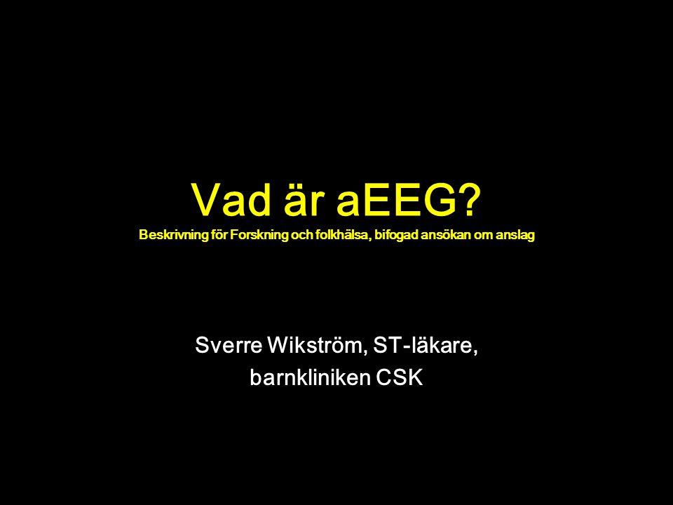 Vad är aEEG? Beskrivning för Forskning och folkhälsa, bifogad ansökan om anslag Sverre Wikström, ST-läkare, barnkliniken CSK