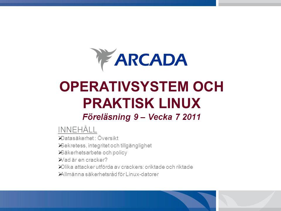 OPERATIVSYSTEM OCH PRAKTISK LINUX Föreläsning 9 – Vecka 7 2011 INNEHÅLL  Datasäkerhet : Översikt  Sekretess, integritet och tillgänglighet  Säkerhe