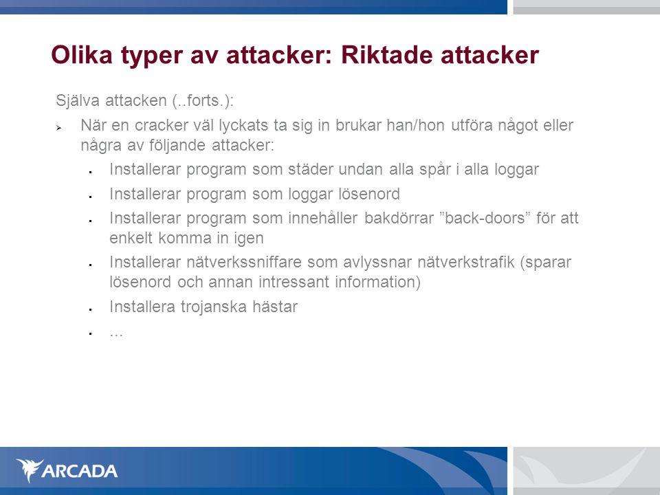 Olika typer av attacker: Riktade attacker Själva attacken (..forts.):  När en cracker väl lyckats ta sig in brukar han/hon utföra något eller några a