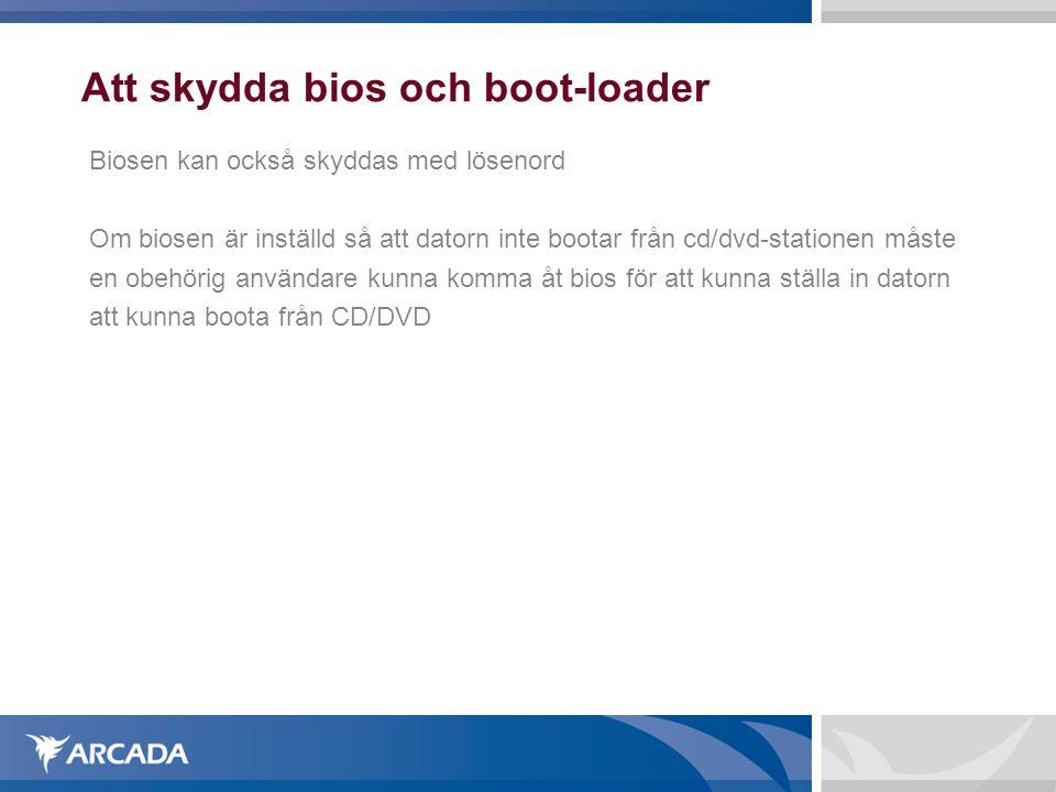 Att skydda bios och boot-loader Biosen kan också skyddas med lösenord Om biosen är inställd så att datorn inte bootar från cd/dvd-stationen måste en o