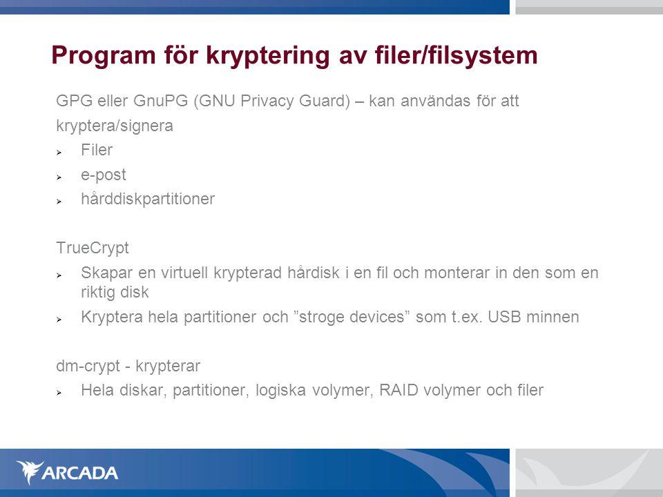 Program för kryptering av filer/filsystem GPG eller GnuPG (GNU Privacy Guard) – kan användas för att kryptera/signera  Filer  e-post  hårddiskparti
