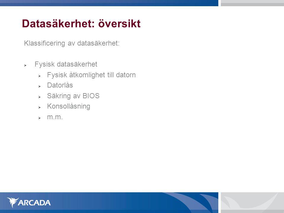 Datasäkerhet: översikt Klassificering av datasäkerhet:  Fysisk datasäkerhet  Fysisk åtkomlighet till datorn  Datorlås  Säkring av BIOS  Konsollås