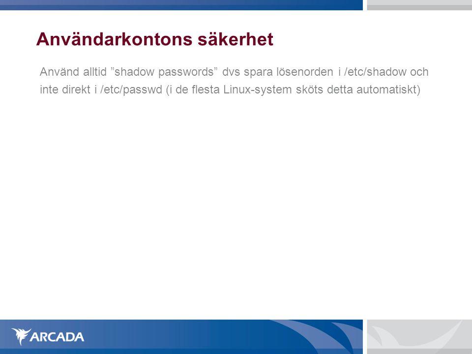 """Användarkontons säkerhet Använd alltid """"shadow passwords"""" dvs spara lösenorden i /etc/shadow och inte direkt i /etc/passwd (i de flesta Linux-system s"""