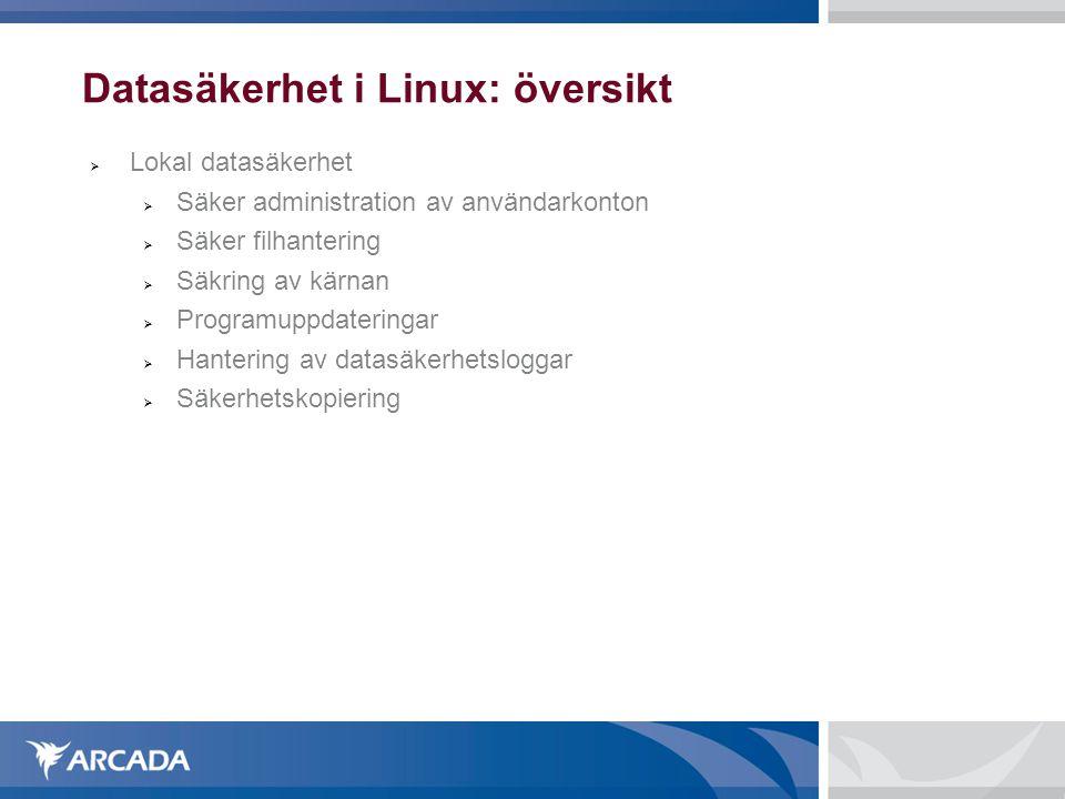 Datasäkerhet i Linux: översikt  Lokal datasäkerhet  Säker administration av användarkonton  Säker filhantering  Säkring av kärnan  Programuppdate