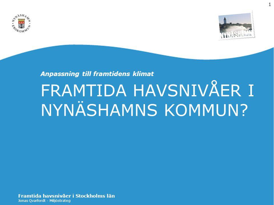 Jonas Qvarfordt - Miljöstrateg Framtida havsnivåer i Stockholms län 1 FRAMTIDA HAVSNIVÅER I NYNÄSHAMNS KOMMUN? Anpassning till framtidens klimat