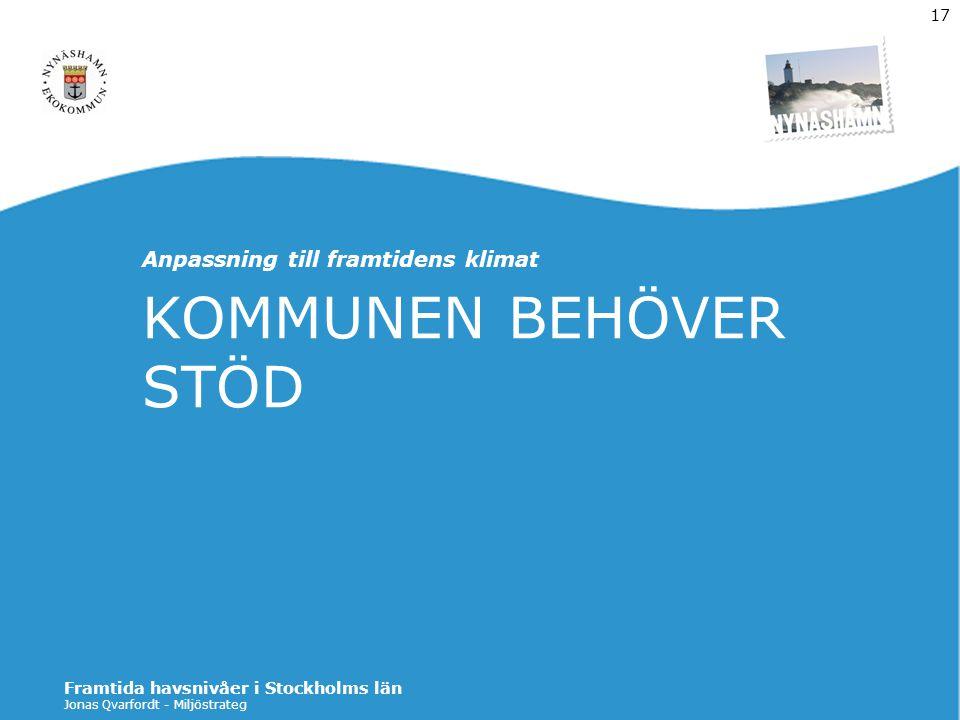 Jonas Qvarfordt - Miljöstrateg Framtida havsnivåer i Stockholms län 17 KOMMUNEN BEHÖVER STÖD Anpassning till framtidens klimat