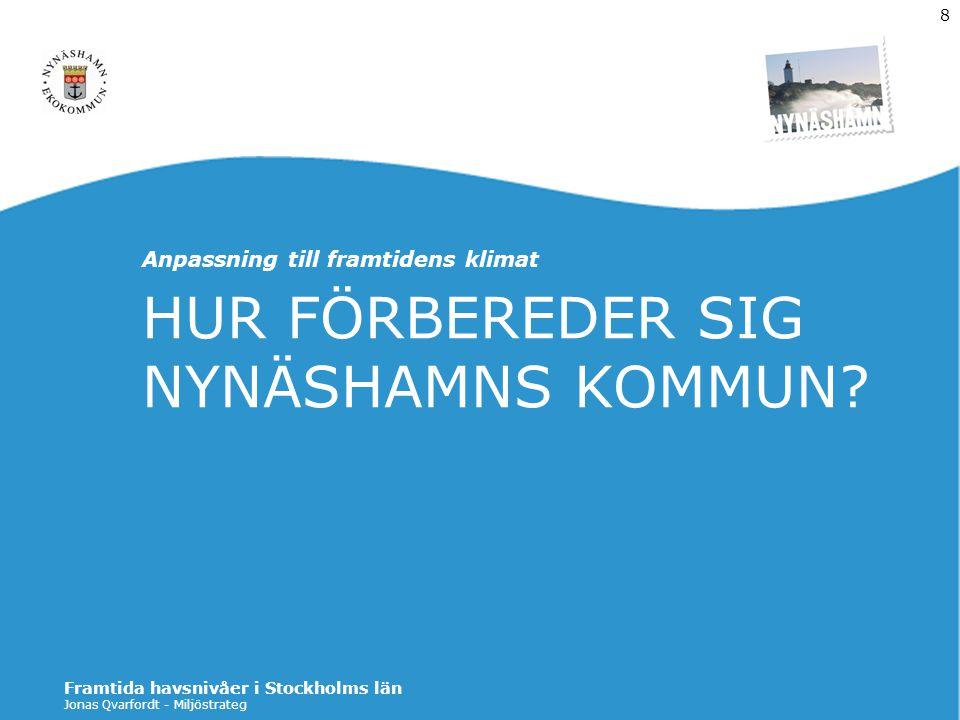 Jonas Qvarfordt - Miljöstrateg Framtida havsnivåer i Stockholms län 8 HUR FÖRBEREDER SIG NYNÄSHAMNS KOMMUN? Anpassning till framtidens klimat