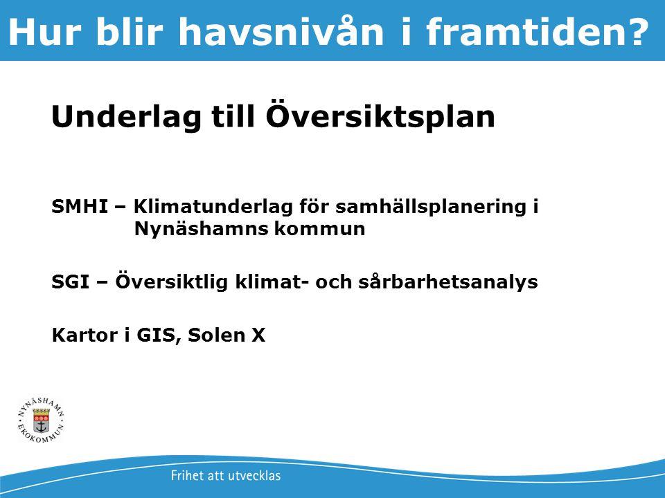 Jonas Qvarfordt - Miljöstrateg Framtida havsnivåer i Stockholms län 9 Underlag till Översiktsplan SMHI – Klimatunderlag för samhällsplanering i Nynäsh