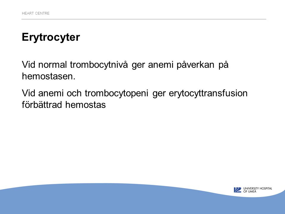 HEART CENTRE Erytrocyter Vid normal trombocytnivå ger anemi påverkan på hemostasen.