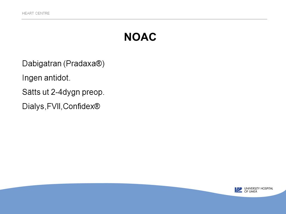 HEART CENTRE NOAC Dabigatran (Pradaxa®) Ingen antidot.