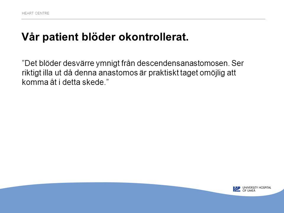 HEART CENTRE Vår patient blöder okontrollerat.