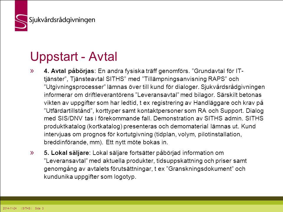2014-11-24 | SITHS | Sida 4 Uppstart - Avtal » 6.Utbildning: En tredje fysiskt träff genomförs.