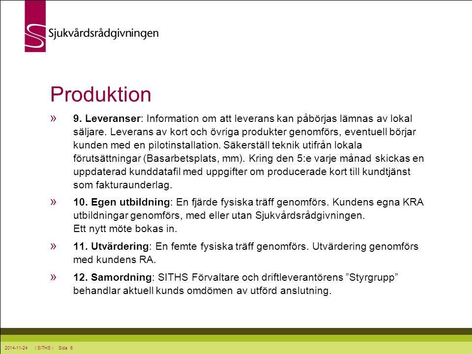 2014-11-24 | SITHS | Sida 6 Produktion » 9. Leveranser: Information om att leverans kan påbörjas lämnas av lokal säljare. Leverans av kort och övriga