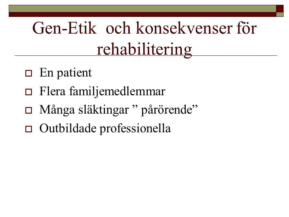 """Gen-Etik och konsekvenser för rehabilitering  En patient  Flera familjemedlemmar  Många släktingar """" pårörende""""  Outbildade professionella"""
