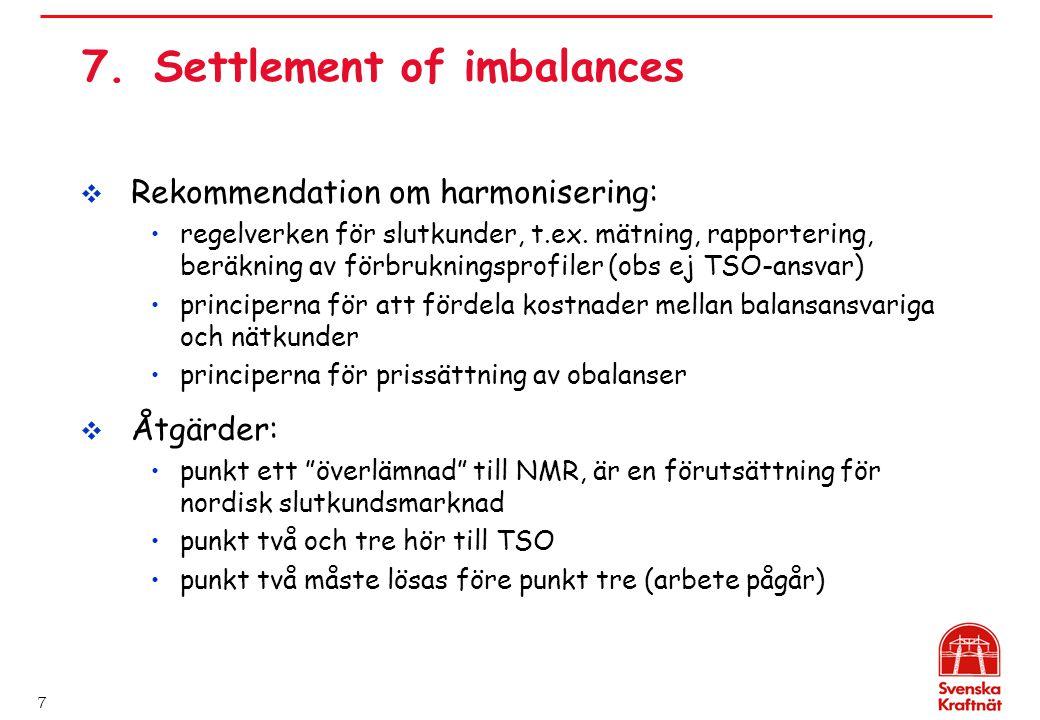 7 7.Settlement of imbalances  Rekommendation om harmonisering: regelverken för slutkunder, t.ex. mätning, rapportering, beräkning av förbrukningsprof