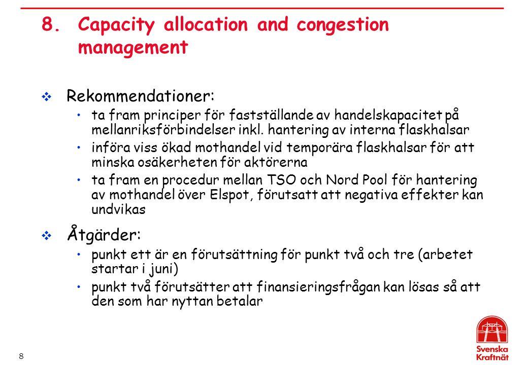 8 8.Capacity allocation and congestion management  Rekommendationer: ta fram principer för fastställande av handelskapacitet på mellanriksförbindelser inkl.