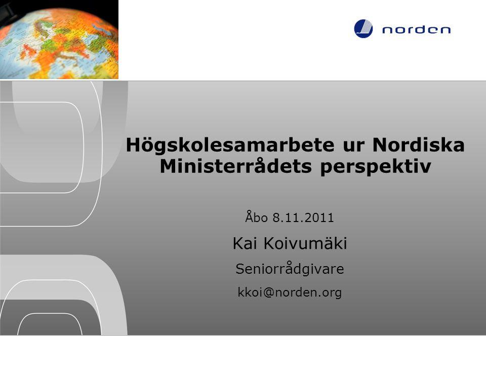 Högskolesamarbete ur Nordiska Ministerrådets perspektiv Åbo 8.11.2011 Kai Koivumäki Seniorrådgivare kkoi@norden.org