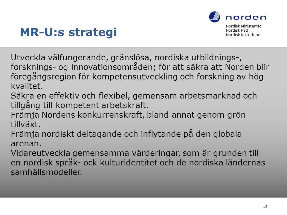 MR-U:s strategi Nordisk Ministerråd Nordisk Råd Nordisk Kulturfond 13 Utveckla välfungerande, gränslösa, nordiska utbildnings-, forsknings- og innovat