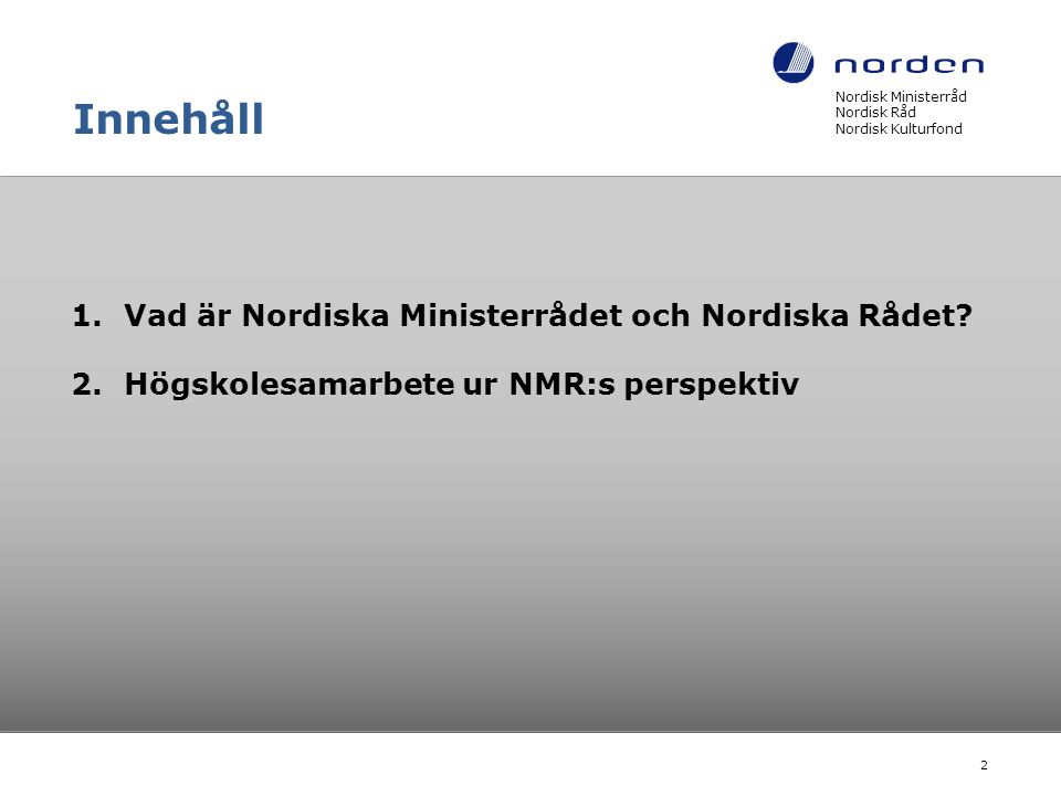 MR-U:s strategi Nordisk Ministerråd Nordisk Råd Nordisk Kulturfond 13 Utveckla välfungerande, gränslösa, nordiska utbildnings-, forsknings- og innovationsområden; för att säkra att Norden blir föregångsregion för kompetensutveckling och forskning av hög kvalitet.