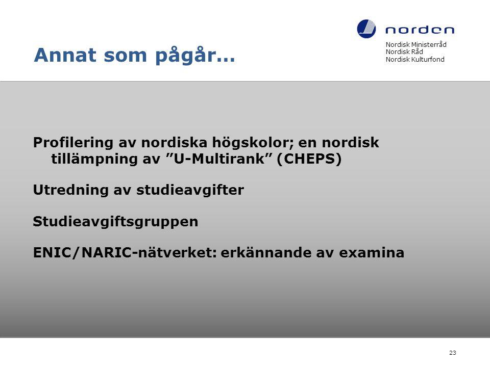 Annat som pågår… Profilering av nordiska högskolor; en nordisk tillämpning av U-Multirank (CHEPS) Utredning av studieavgifter Studieavgiftsgruppen ENIC/NARIC-nätverket: erkännande av examina Nordisk Ministerråd Nordisk Råd Nordisk Kulturfond 23