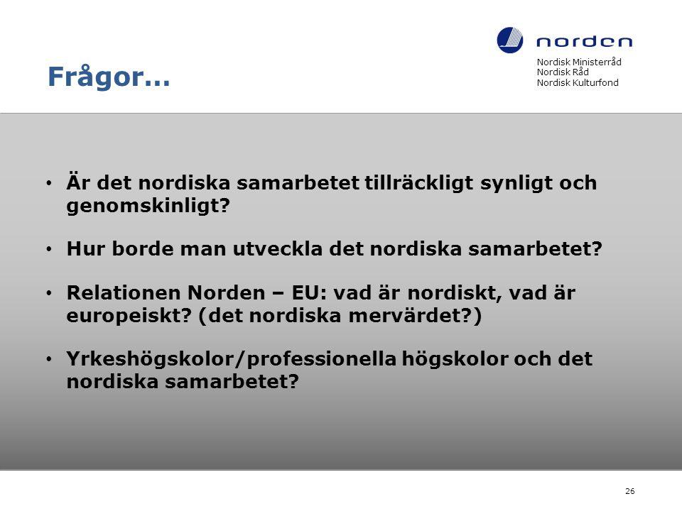 Frågor… Är det nordiska samarbetet tillräckligt synligt och genomskinligt? Hur borde man utveckla det nordiska samarbetet? Relationen Norden – EU: vad