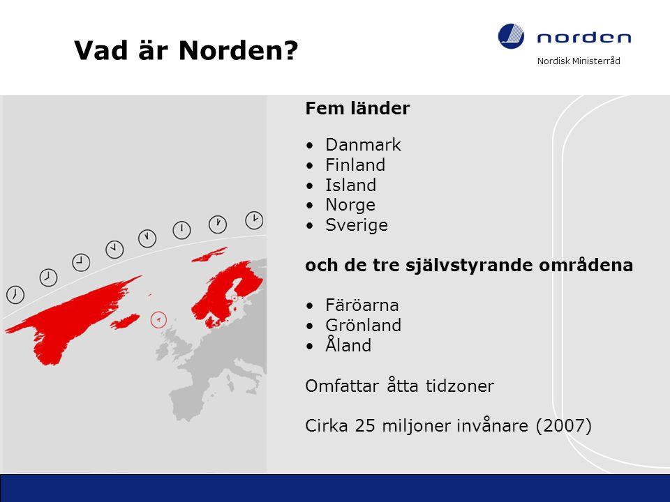 Nordisk Ministerråd Vad är Norden? Fem länder Danmark Finland Island Norge Sverige och de tre självstyrande områdena Färöarna Grönland Åland Omfattar