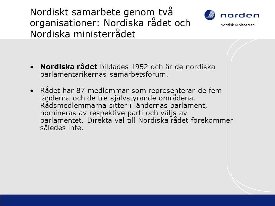 Nordisk Ministerråd Nordiskt samarbete genom två organisationer: Nordiska rådet och Nordiska ministerrådet Nordiska rådet bildades 1952 och är de nord