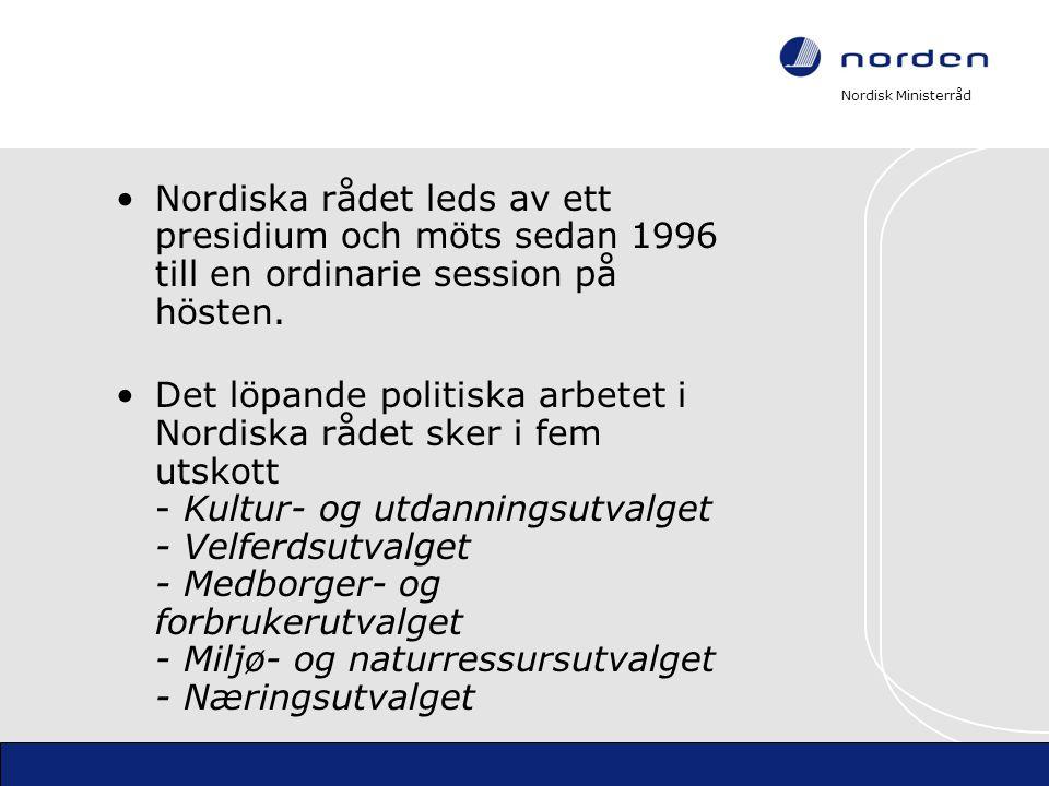 Nordisk Ministerråd Nordiska rådet leds av ett presidium och möts sedan 1996 till en ordinarie session på hösten. Det löpande politiska arbetet i Nord