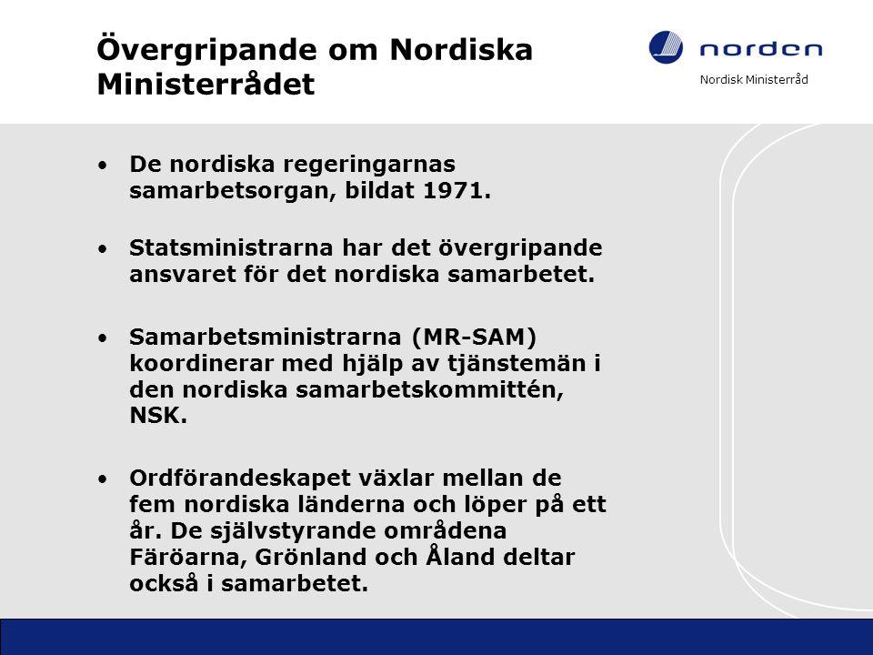 Nordisk Ministerråd Övergripande om Nordiska Ministerrådet De nordiska regeringarnas samarbetsorgan, bildat 1971. Statsministrarna har det övergripand