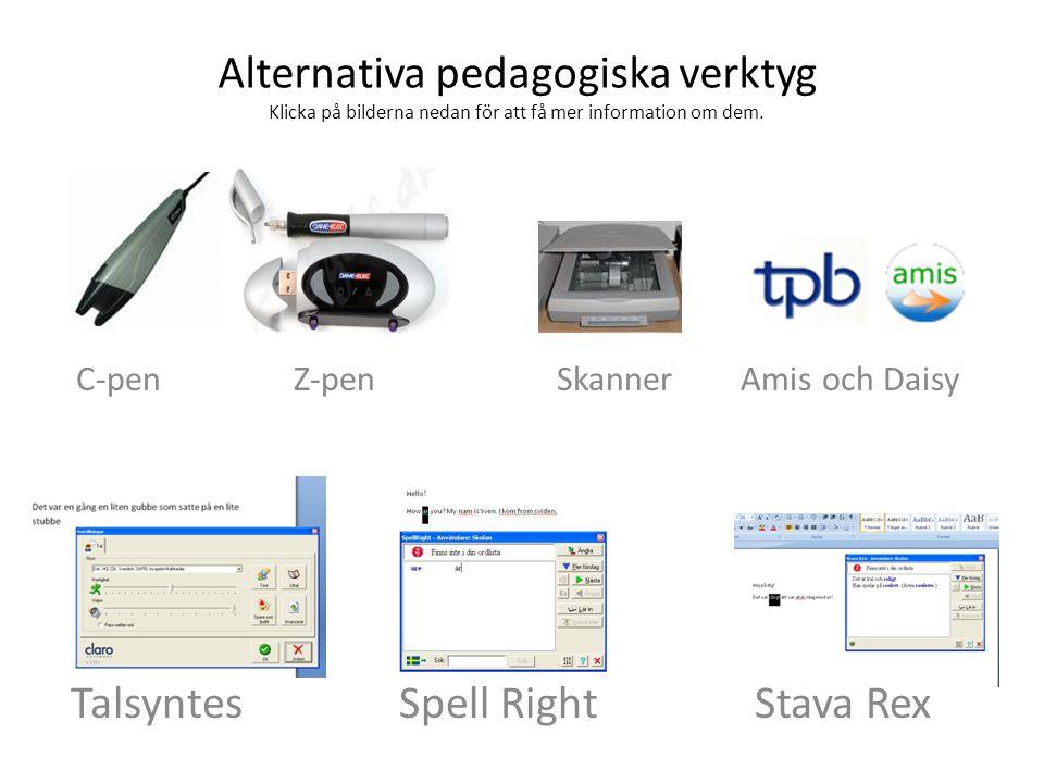 Alternativa pedagogiska verktyg Klicka på bilderna nedan för att få mer information om dem. C-pen Z-pen Skanner Amis och Daisy Talsyntes Spell Right S