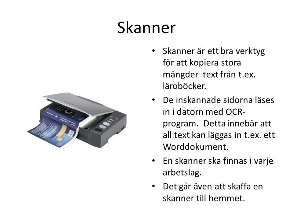 Skanner Skanner är ett bra verktyg för att kopiera stora mängder text från t.ex. läroböcker. De inskannade sidorna läses in i datorn med OCR- program.