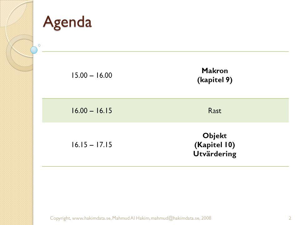 Agenda 15.00 – 16.00 Makron (kapitel 9) 16.00 – 16.15Rast 16.15 – 17.15 Objekt (Kapitel 10) Utvärdering 2Copyright, www.hakimdata.se, Mahmud Al Hakim, mahmud@hakimdata.se, 2008