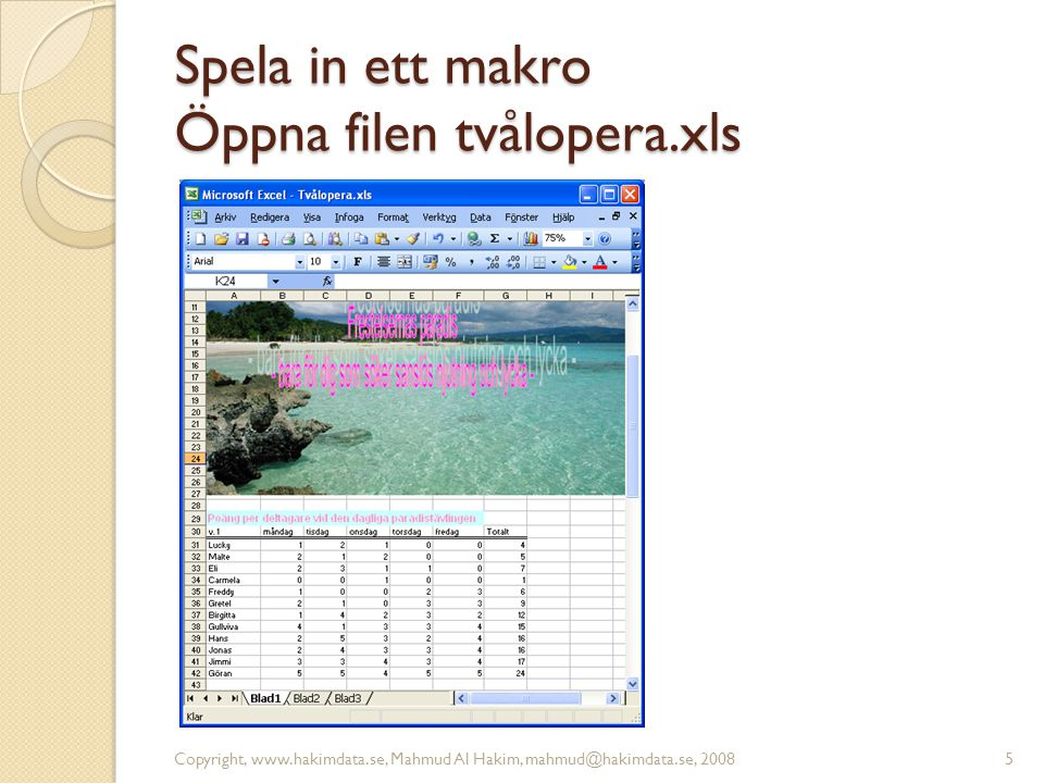 Spela in ett makro Copyright, www.hakimdata.se, Mahmud Al Hakim, mahmud@hakimdata.se, 20086 Markera uppställningen v.1 (A31:G42) Verktyg – Makro – Spela in nytt makro