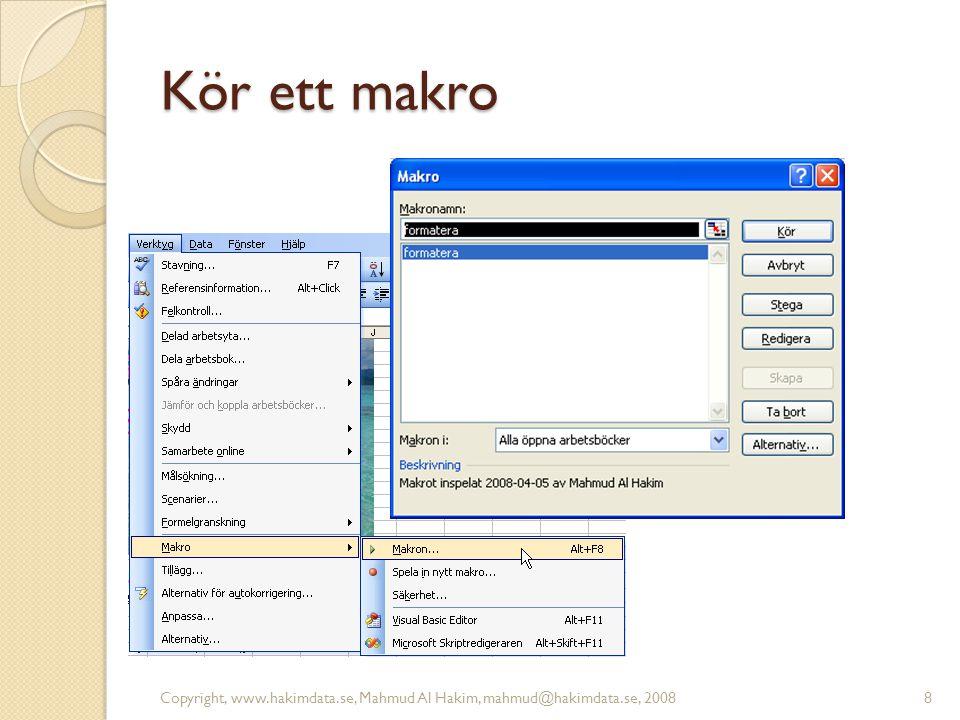 Kör ett makro Copyright, www.hakimdata.se, Mahmud Al Hakim, mahmud@hakimdata.se, 20088